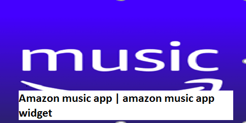 Amazon music app | amazon music app widget