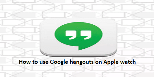 How to use Google hangouts on Apple watch