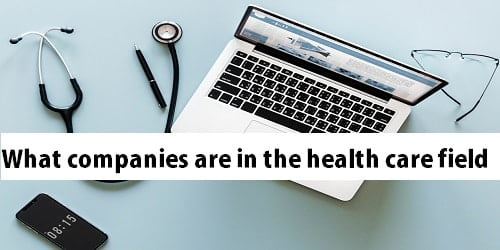 What companies are in the health care field