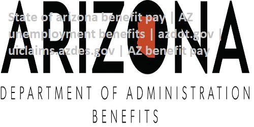 State of arizona benefit pay | AZ unemployment benefits | azdot.gov | uiclaims.azdes.gov | AZ benefit pay